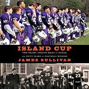Island Cup: Two Teams, Twelve Miles of Ocean, and Fifty Years of Football Rivalry | [James Sullivan]