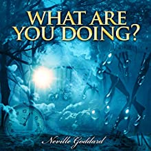 What Are You Doing? (       UNABRIDGED) by Neville Goddard Narrated by John Edmondson