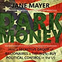 Dark Money: How a secretive group of billionaires is trying to buy political control in the US Audiobook by Jane Mayer Narrated by Laurel Lefkow
