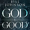 God Is Good: He's Better Than You Think Audiobook by Bill Johnson Narrated by Chris Thom