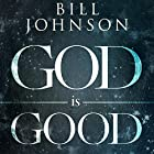 God Is Good: He's Better Than You Think Hörbuch von Bill Johnson Gesprochen von: Chris Thom