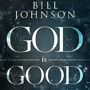 God Is Good: He's Better Than You Think Hörbuch von Bill Johnson Gesprochen von: Chris Thom