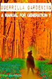 Guerrilla Gardening: A Manual For Generation Y (English Edition)