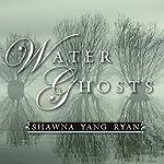 Water Ghosts: A Novel | Shawna Ryan
