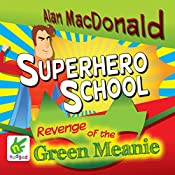 Superhero School: The Revenge of the Green Meanie: Superhero School, Book 1   Alan MacDonald
