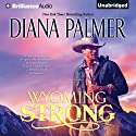 Wyoming Strong: Wyoming Men, Book 4 Audiobook by Diana Palmer Narrated by Phil Gigante