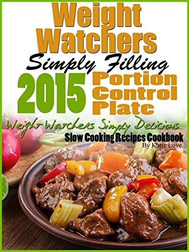 Weight Watchers Simply Filling 2015 Portion Control Plate Weight Watchers Simply Delicious Slow Cooking Recipes Cookbook by Katie Love