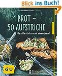 1 Brot - 50 Aufstriche: Das Beste kom...