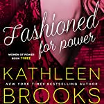 Fashioned for Power: Women of Power, Book 3 | Kathleen Brooks