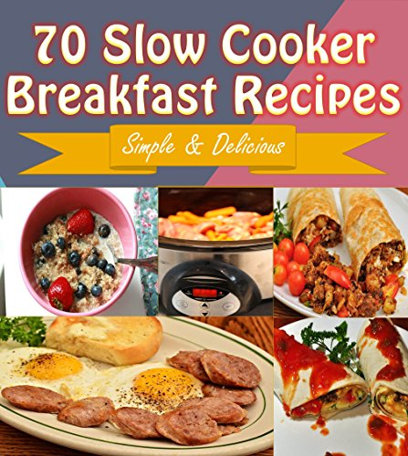 Slow Cooker: 70 Delicious Slow Cooker Breakfast Recipes - Slow Cooker Recipes for Easy Meals - Super Easy Slow Cooker Recipes for Busy People (slow cooker, slow cooker recipes, slow cooker cookbook) by Sophie Rogers