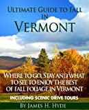 Ultimate Guide to Fall in Vermont: Where to Go, Stay and What to See to Enjoy the Best Fall Foliage in Vermont