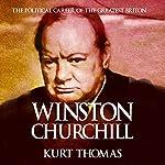 Winston Churchill: The Political Career of the Greatest Briton | Kurt Thomas