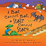 A Bat Cannot Bat, a Stair Cannot Stare: More about Homonyms and Homophones | Brian P. Cleary