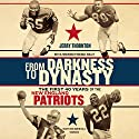 From Darkness to Dynasty: The First 40 Years of the New England Patriots Audiobook by Jerry Thornton Narrated by Chris Andrew Ciulla