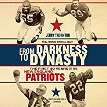 From Darkness to Dynasty: The First 40 Years of the New England Patriots | Livre audio Auteur(s) : Jerry Thornton Narrateur(s) : Chris Andrew Ciulla