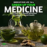 Green up Your Medicine: Easy, Natural, Herbal Remedies & Recipes for Good Health | Pilar Bueno,Lucy Bond