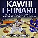 Kawhi Leonard: The Inspiring Story of One of Basketball's Best All-Around Players Audiobook by Clayton Geoffreys Narrated by John McBride