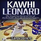 Kawhi Leonard: The Inspiring Story of One of Basketball's Best All-Around Players Hörbuch von Clayton Geoffreys Gesprochen von: John McBride