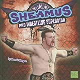 Sheamus: Pro Wrestling Superstar (First Facts)