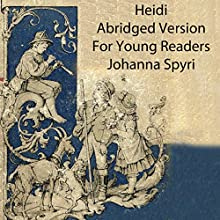 Heidi: Abridged for Young Readers and Learners of English (       ABRIDGED) by Johanna Spyri Narrated by Peter Batchelor