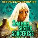 Shaman, Sister, Sorceress: An Urban Fantasy Thriller: Olivia Lawson Techno-Shaman, Book 3 (       UNABRIDGED) by M. Terry Green Narrated by Celia Aurora de Blas
