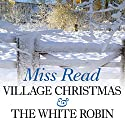 Village Christmas & The White Robin Audiobook by Miss Read Narrated by June Barrie