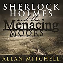 Sherlock Holmes and the Menacing Moors Audiobook by Allan Mitchell Narrated by Steve White