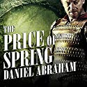 The Price of Spring: Long Price Quartet, Book 4 Audiobook by Daniel Abraham Narrated by Neil Shah