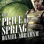 The Price of Spring: Long Price Quartet, Book 4 | Daniel Abraham