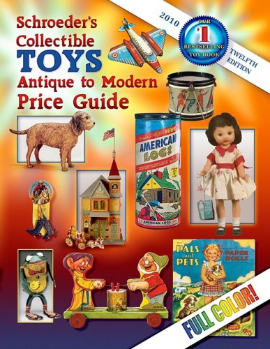 Schroeder's Collectible Toys, Antique to Modern 12th Ed 2010 (Schroeder's Collectible Toys: Antique to Modern Price Guide)