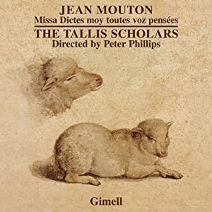Mouton: Dictes Moy Toutes Pensees (The Tallis Scholars/ Peter Phillips) (Gimell: CDGIM047)
