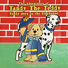 The Adventures of Tandy the Teddy: Tandy Goes to the Firehouse Audiobook by Chely Schwartz Narrated by Vanessa Moyen