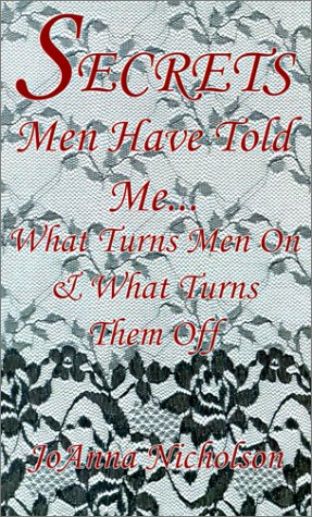Secrets Men Have Told Me...: What Turns Men on & What Turns Them Off