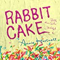 Rabbit Cake Audiobook by Annie Hartnett Narrated by Katie Schorr