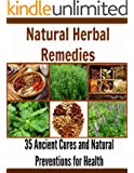 Natural Herbal Remedies: 35 Ancient Cures and Natural Preventions for Strong Health: (natural remedies, herbal remedies, herbs, herbal medication, herbal healing, natural cures) (English Edition)