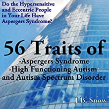 56 Traits of Aspergers Syndrome, High Functioning Autism, and Autism Spectrum Disorders: Do the Hypersensitive and Eccentric People in Your Life Have Aspergers Syndrome? | Livre audio Auteur(s) : J. B. Snow Narrateur(s) : Mike Norgaard