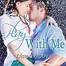 Play with Me (       UNABRIDGED) by Kristen Proby Narrated by Jennifer Mack