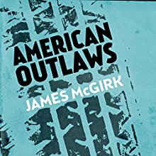 American Outlaws (       UNABRIDGED) by James McGirk Narrated by Abby Craden