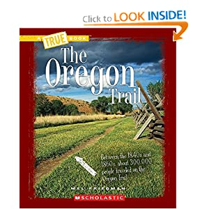 The Oregon Trail (True Books: Westward Expansion) by