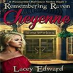 Cheyenne: Remembering Raven Book 1 | Lacey Edward