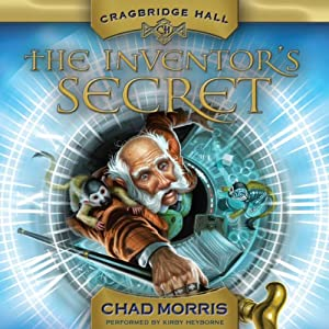Cragbridge Hall, Book 1: The Inventor's Secret | [Chad Morris]