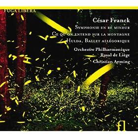 Franck: Symphonie en R� Mineur, Ce qu'on entend sur la montagne & Hulda, Ballet all�gorique
