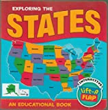 img - for Exploring the States, United States of America - An Educational Book, Interactive Lift-A-Flap Book - Give Your Child A Head Start, Brilliant Colors and Informative Flaps, Facts About Each State - Board Book - 2010 Edition book / textbook / text book