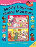 Spotty Dogs and Messy Monsters (Speaking & Listening) Ruth Thomson