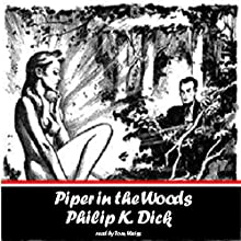 Piper in the Woods (       UNABRIDGED) by Phillip K. Dick Narrated by Tom Weiss