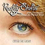 Reality Shifts: When Consciousness Changes the Physical World | Cynthia Sue Larson
