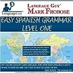 Language Guy - Easy Spanish Grammar 1: 5 Hours of Natural Grammar Learning | Mark Frobose