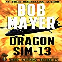Dragon Sim-13 (       UNABRIDGED) by Bob Mayer Narrated by Steven Cooper