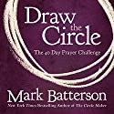 Draw the Circle: The 40 Day Prayer Challenge (       UNABRIDGED) by Mark Batterson Narrated by Mark Batterson