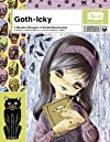 Goth-Icky: A Macabre Menagerie of Morbid Monstrosities (A Pop Ink Book)